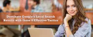 Dominate Google's Local Search Results with these 4 Effective Tactics